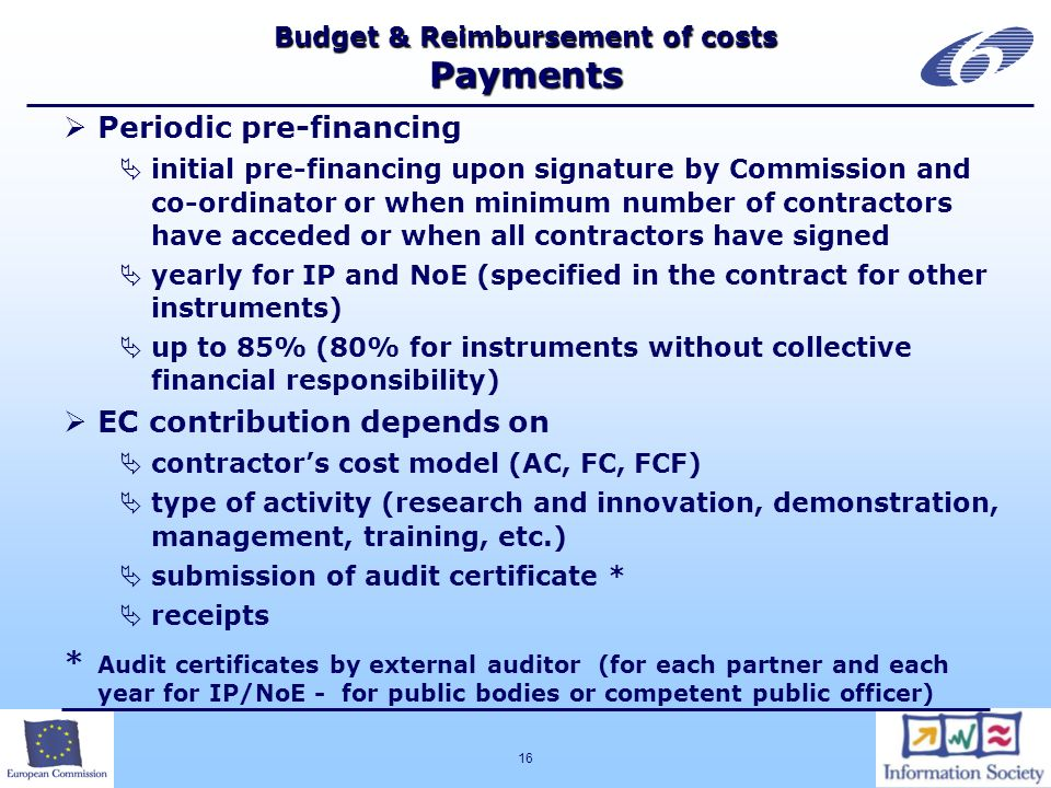 16 Budget & Reimbursement of costs Payments Periodic pre-financing initial pre-financing upon signature by Commission and co-ordinator or when minimum
