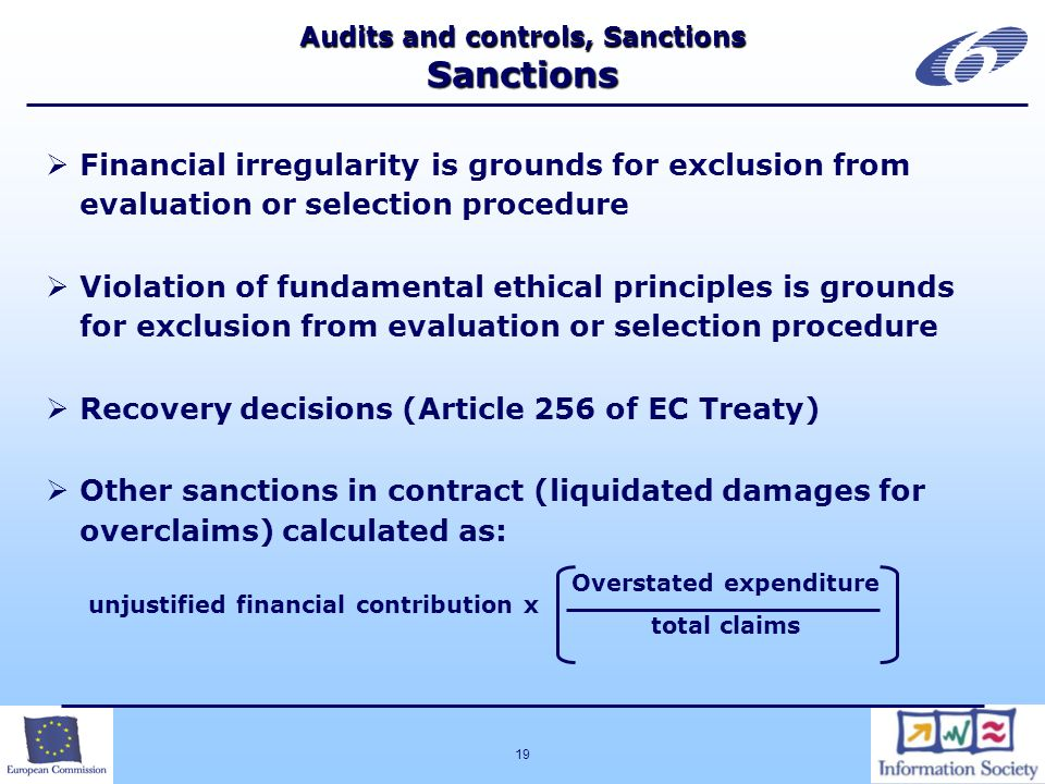 19 Audits and controls, Sanctions Sanctions Financial irregularity is grounds for exclusion from evaluation or selection procedure Violation of fundam