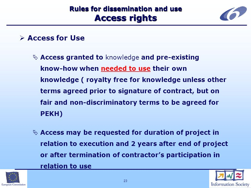 23 Rules for dissemination and use Access rights Access for Use Access granted to knowledge and pre-existing know-how when needed to use their own kno