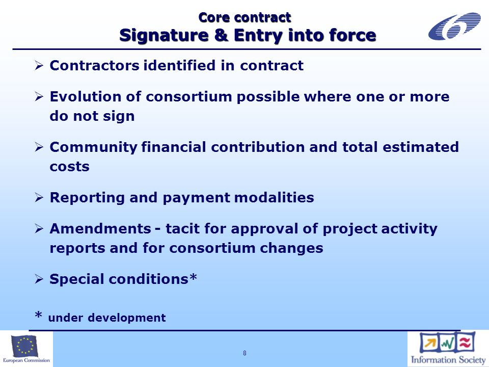8 Core contract Signature & Entry into force Contractors identified in contract Evolution of consortium possible where one or more do not sign Communi