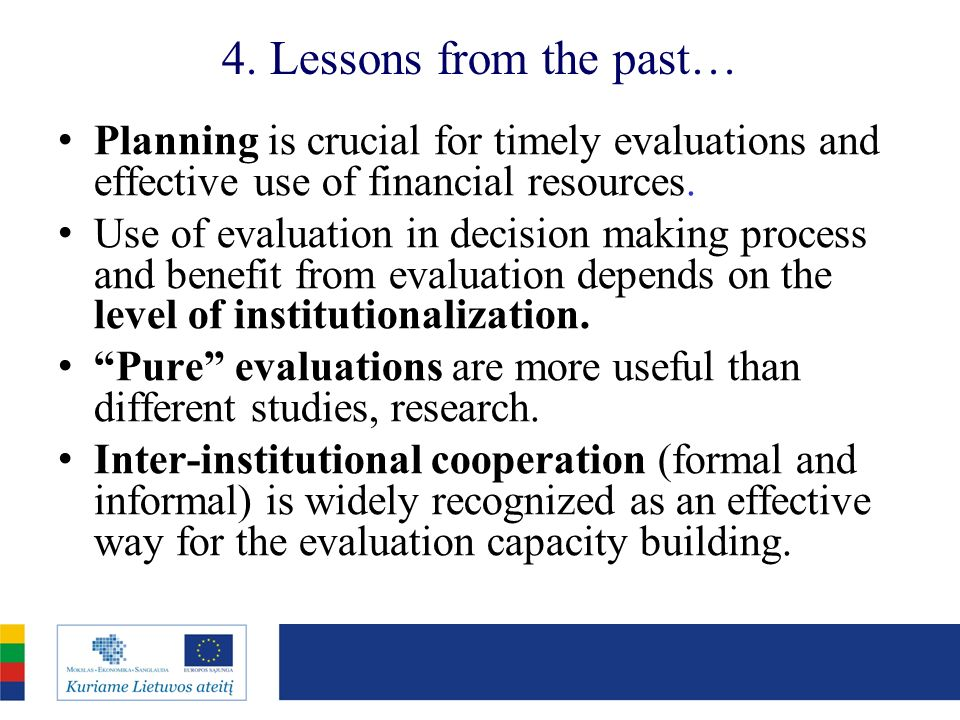 4. Lessons from the past… Planning is crucial for timely evaluations and effective use of financial resources. Use of evaluation in decision making pr