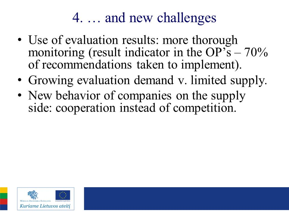 4. … and new challenges Use of evaluation results: more thorough monitoring (result indicator in the OPs – 70% of recommendations taken to implement).