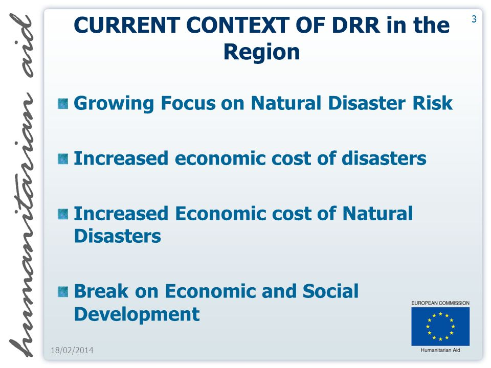 3 CURRENT CONTEXT OF DRR in the Region Growing Focus on Natural Disaster Risk Increased economic cost of disasters Increased Economic cost of Natural