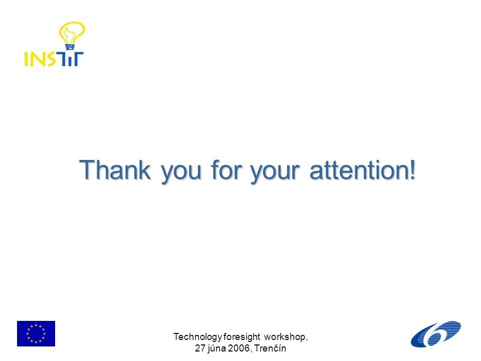 Technology foresight workshop, 27 júna 2006, Trenčín Thank you for your attention!