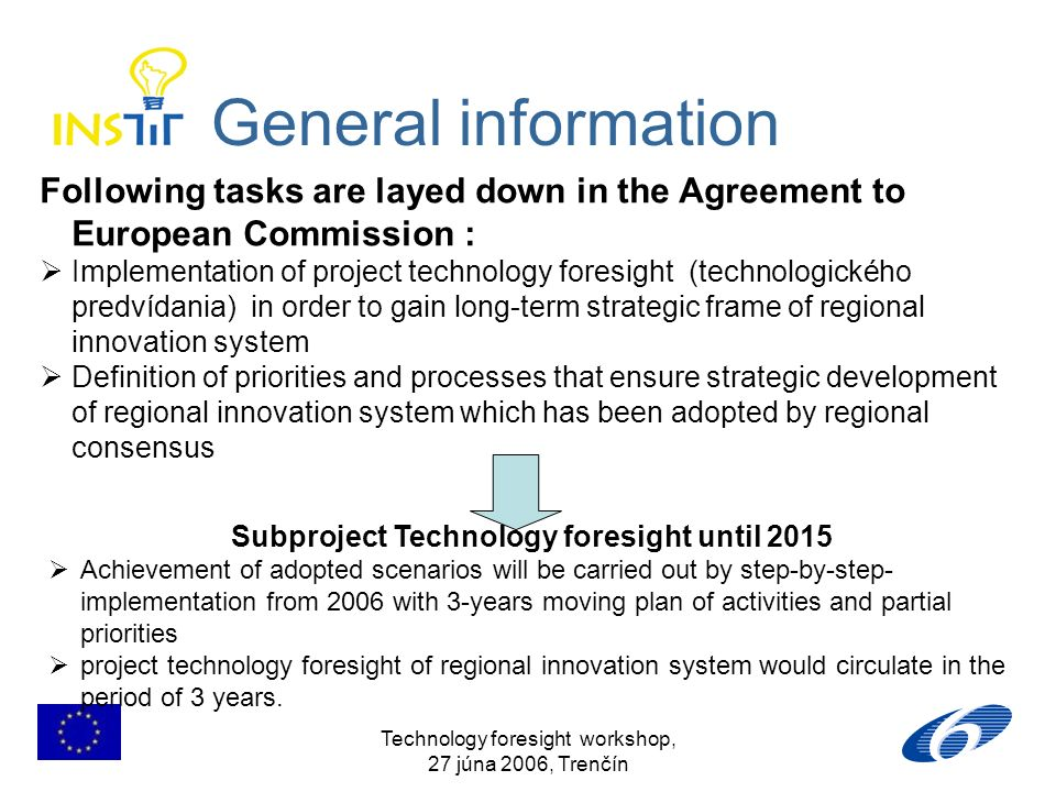 Technology foresight workshop, 27 júna 2006, Trenčín General information Following tasks are layed down in the Agreement to European Commission : Impl