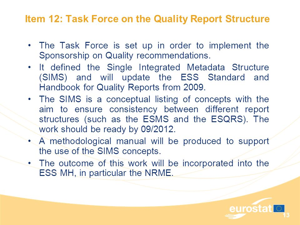 13 The Task Force is set up in order to implement the Sponsorship on Quality recommendations. It defined the Single Integrated Metadata Structure (SIM