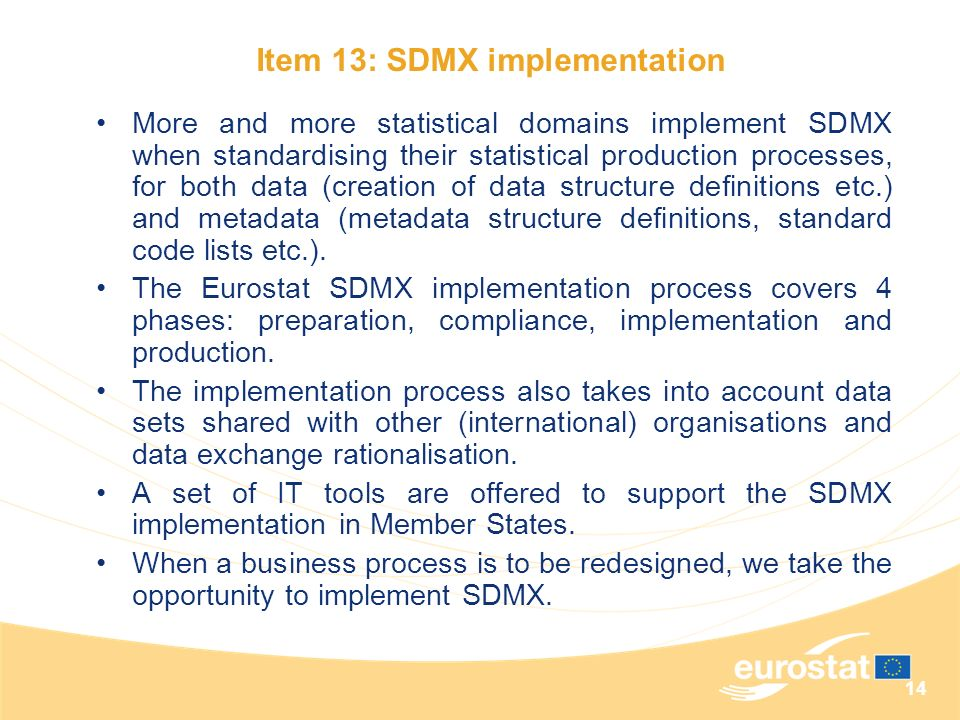 14 More and more statistical domains implement SDMX when standardising their statistical production processes, for both data (creation of data structu