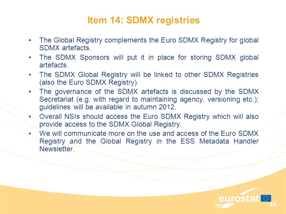 16 The Global Registry complements the Euro SDMX Registry for global SDMX artefacts. The SDMX Sponsors will put it in place for storing SDMX global ar