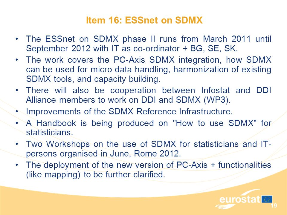 19 The ESSnet on SDMX phase II runs from March 2011 until September 2012 with IT as co-ordinator + BG, SE, SK. The work covers the PC-Axis SDMX integr