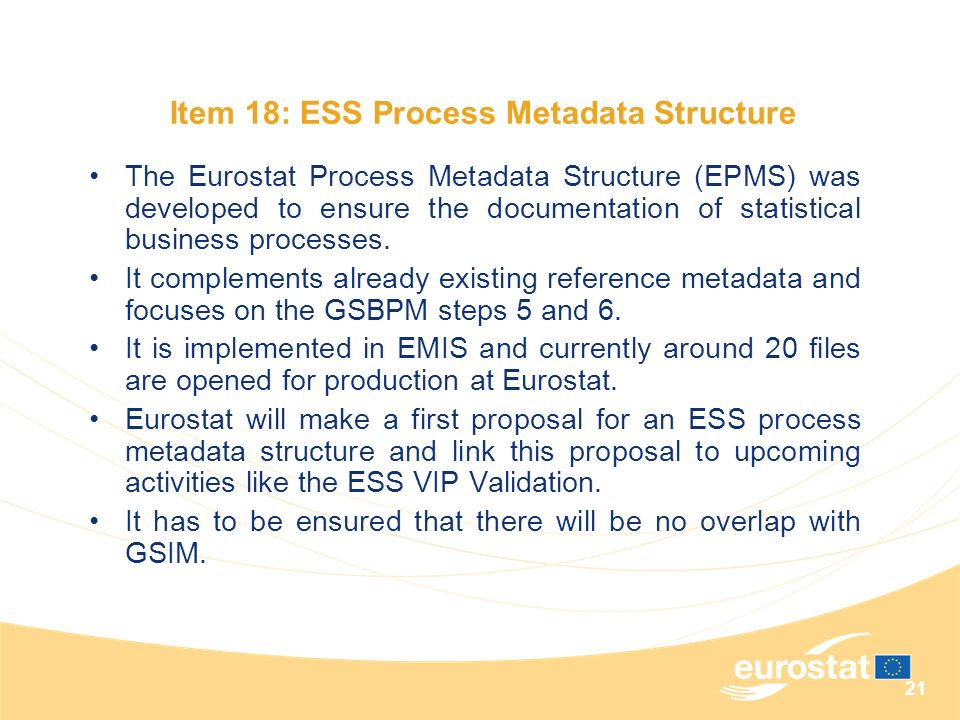 21 The Eurostat Process Metadata Structure (EPMS) was developed to ensure the documentation of statistical business processes. It complements already