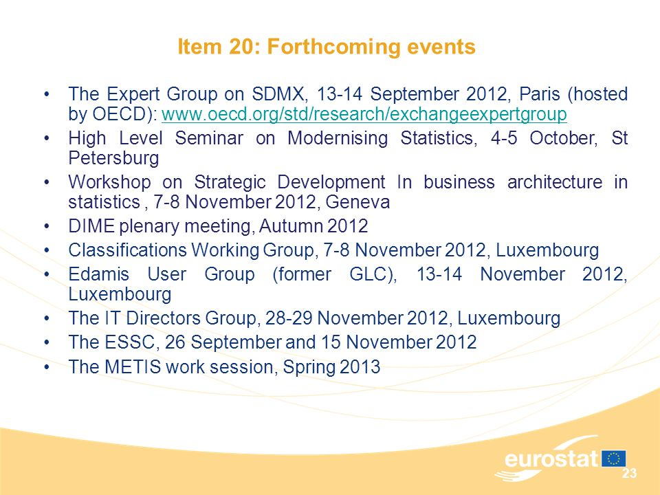 23 Item 20: Forthcoming events The Expert Group on SDMX, 13-14 September 2012, Paris (hosted by OECD): www.oecd.org/std/research/exchangeexpertgroupww