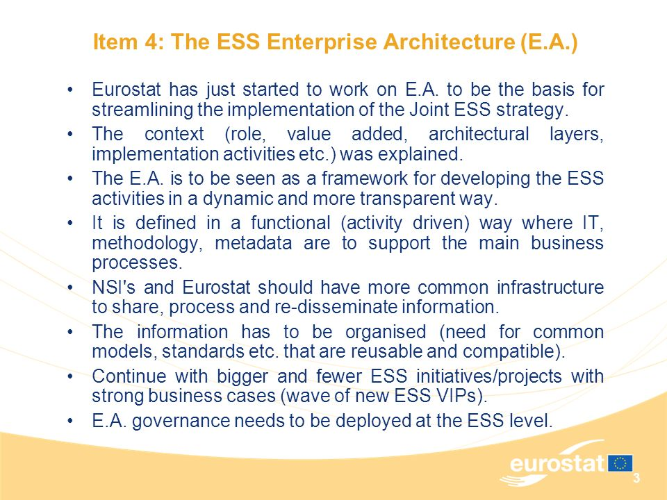 3 Eurostat has just started to work on E.A. to be the basis for streamlining the implementation of the Joint ESS strategy. The context (role, value ad