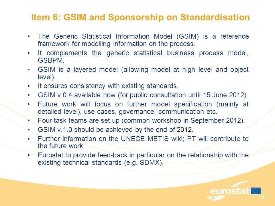 5 The Generic Statistical Information Model (GSIM) is a reference framework for modelling information on the process. It complements the generic stati
