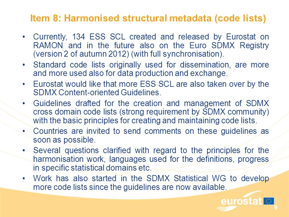 9 Item 8: Harmonised structural metadata (code lists) Currently, 134 ESS SCL created and released by Eurostat on RAMON and in the future also on the E