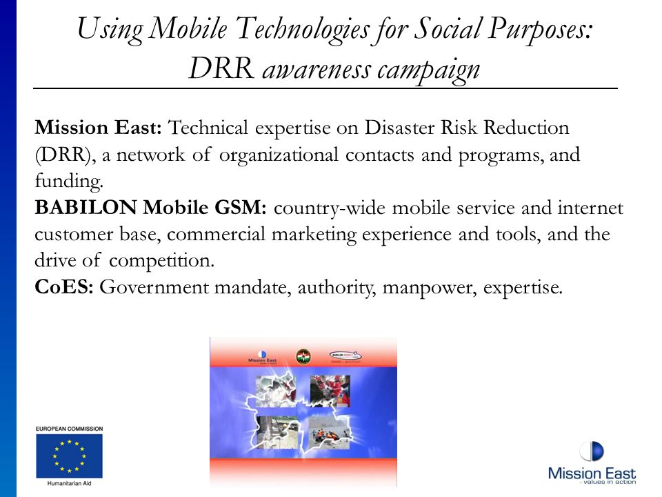 Using Mobile Technologies for Social Purposes: DRR awareness campaign Mission East: Technical expertise on Disaster Risk Reduction (DRR), a network of