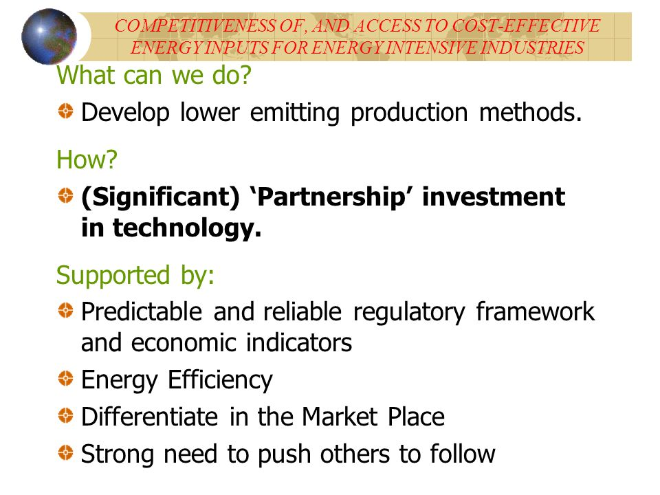 COMPETITIVENESS OF, AND ACCESS TO COST-EFFECTIVE ENERGY INPUTS FOR ENERGY INTENSIVE INDUSTRIES What can we do.