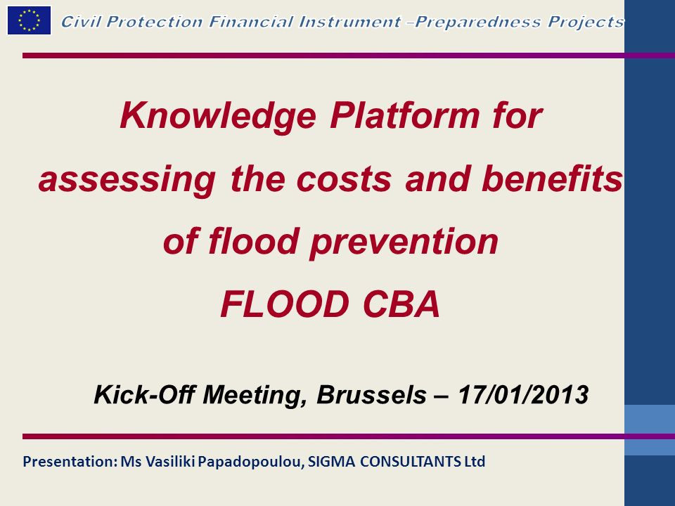 Knowledge Platform for assessing the costs and benefits of flood prevention FLOOD CBA Presentation: Ms Vasiliki Papadopoulou, SIGMA CONSULTANTS Ltd Ki
