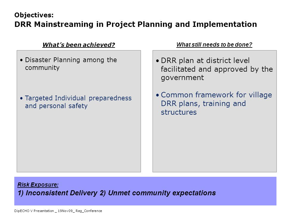 DipECHO V Presentation _ 19Nov09_ Reg_Conference Objectives: DRR Mainstreaming in Project Planning and Implementation Disaster Planning among the comm