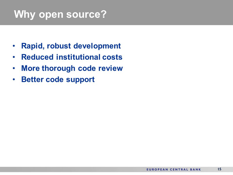 15 Why open source? 15 Rapid, robust development Reduced institutional costs More thorough code review Better code support