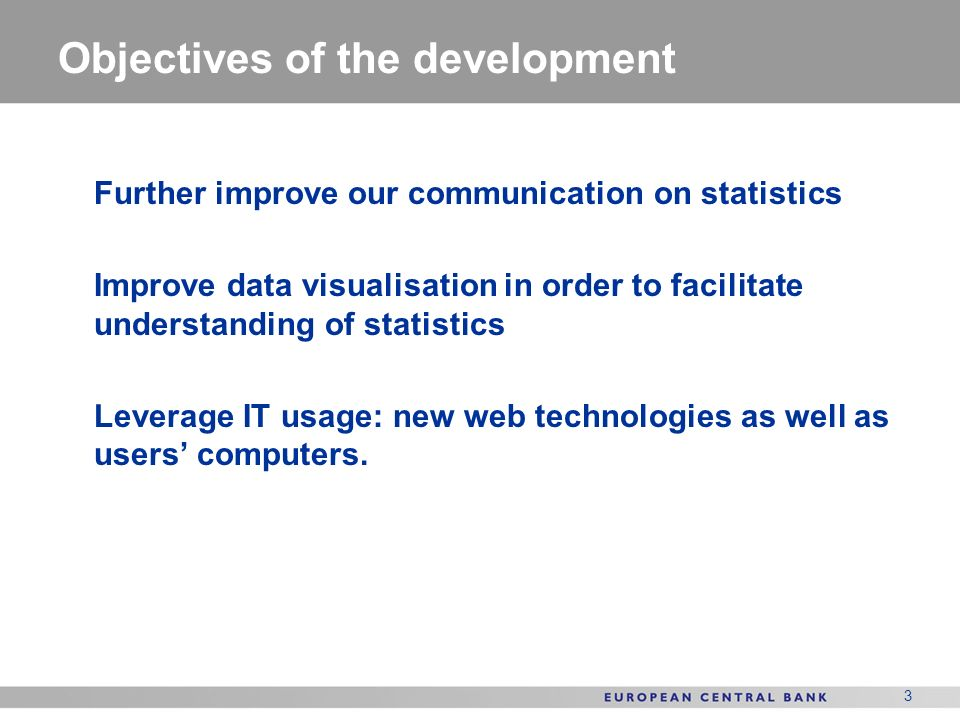3 Objectives of the development Further improve our communication on statistics Improve data visualisation in order to facilitate understanding of sta