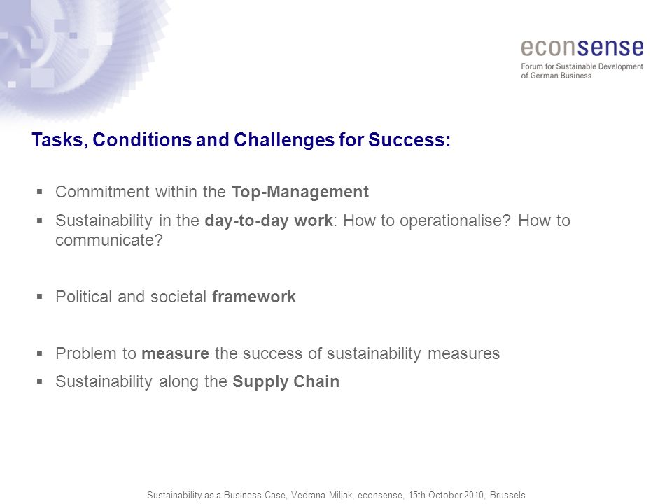 Sustainability as a Business Case, Vedrana Miljak, econsense, 15th October 2010, Brussels Commitment within the Top-Management Sustainability in the day-to-day work: How to operationalise.