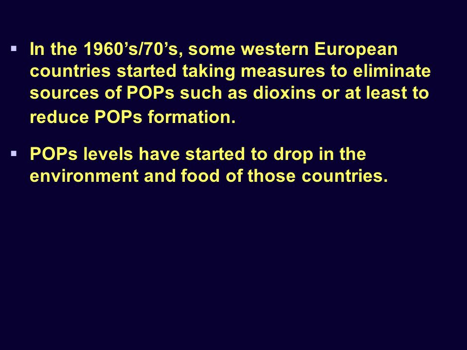 In the 1960s/70s, some western European countries started taking measures to eliminate sources of POPs such as dioxins or at least to reduce POPs formation.