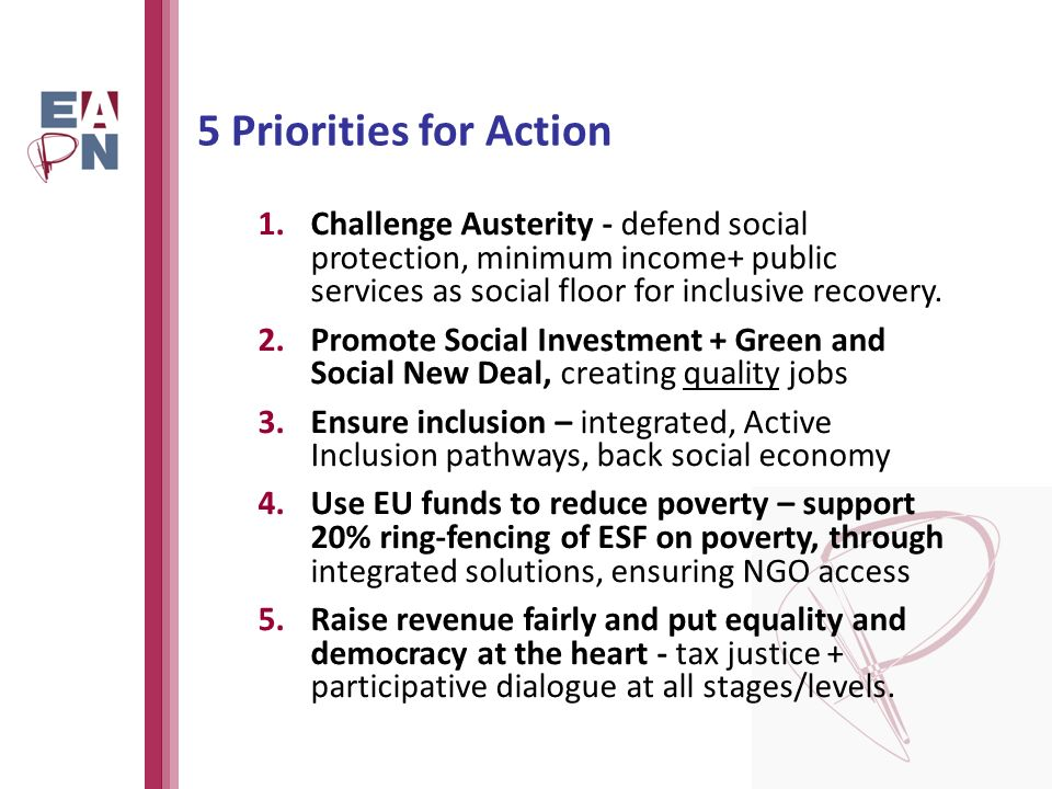 5 Priorities for Action 1.Challenge Austerity - defend social protection, minimum income+ public services as social floor for inclusive recovery.