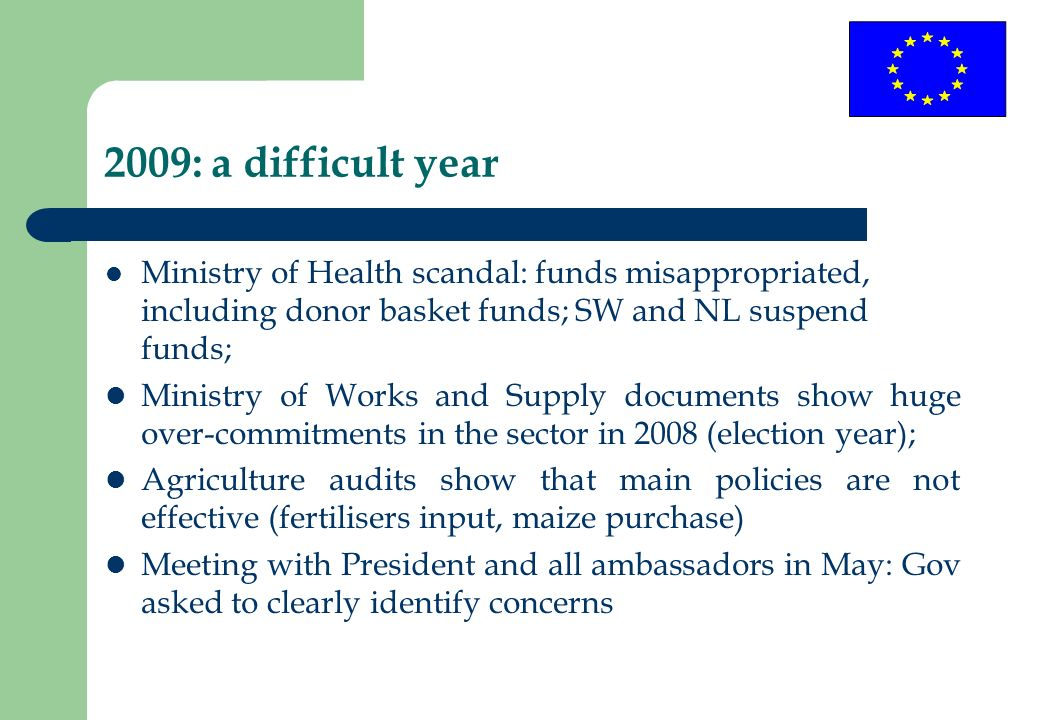 2009: a difficult year Ministry of Health scandal: funds misappropriated, including donor basket funds; SW and NL suspend funds; Ministry of Works and