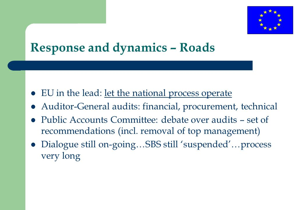 Response and dynamics – Roads EU in the lead: let the national process operate Auditor-General audits: financial, procurement, technical Public Accoun