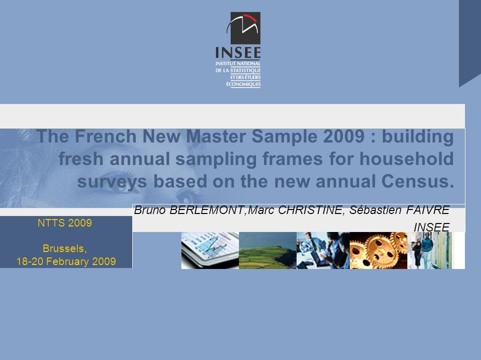NTTS 2009 Brussels, 18-20 February 2009 The French New Master Sample 2009 : building fresh annual sampling frames for household surveys based on the new annual Census.