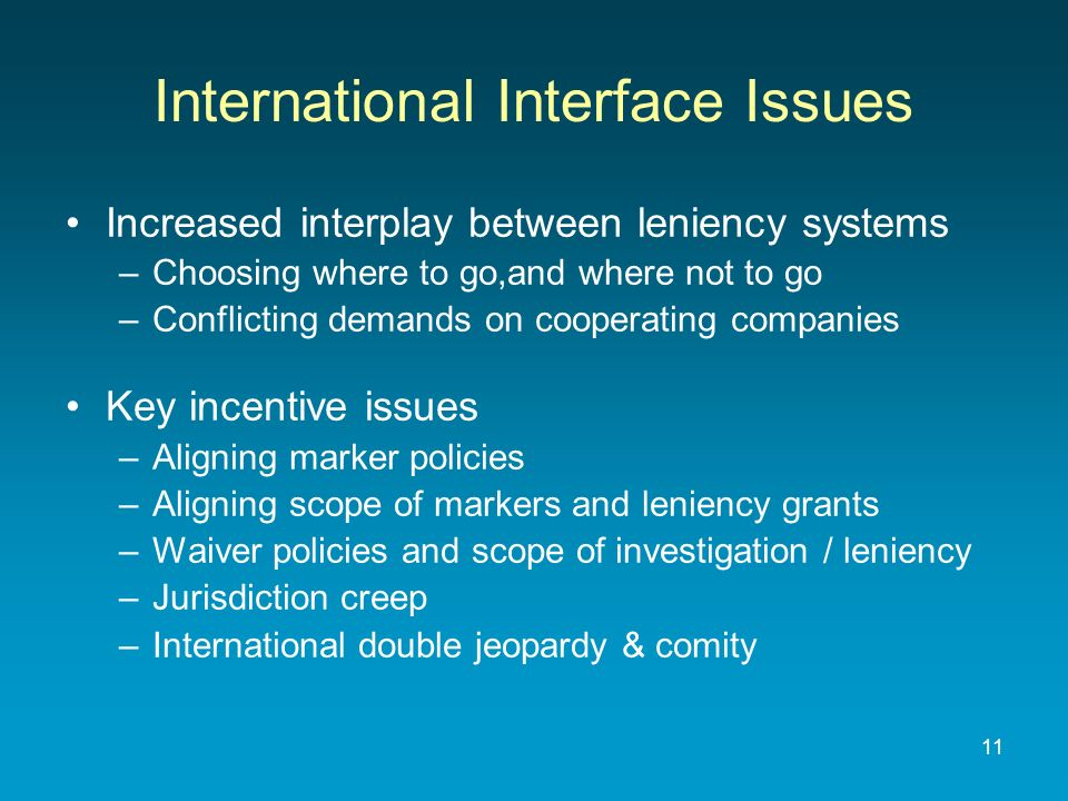 Increased interplay between leniency systems –Choosing where to go,and where not to go –Conflicting demands on cooperating companies Key incentive iss