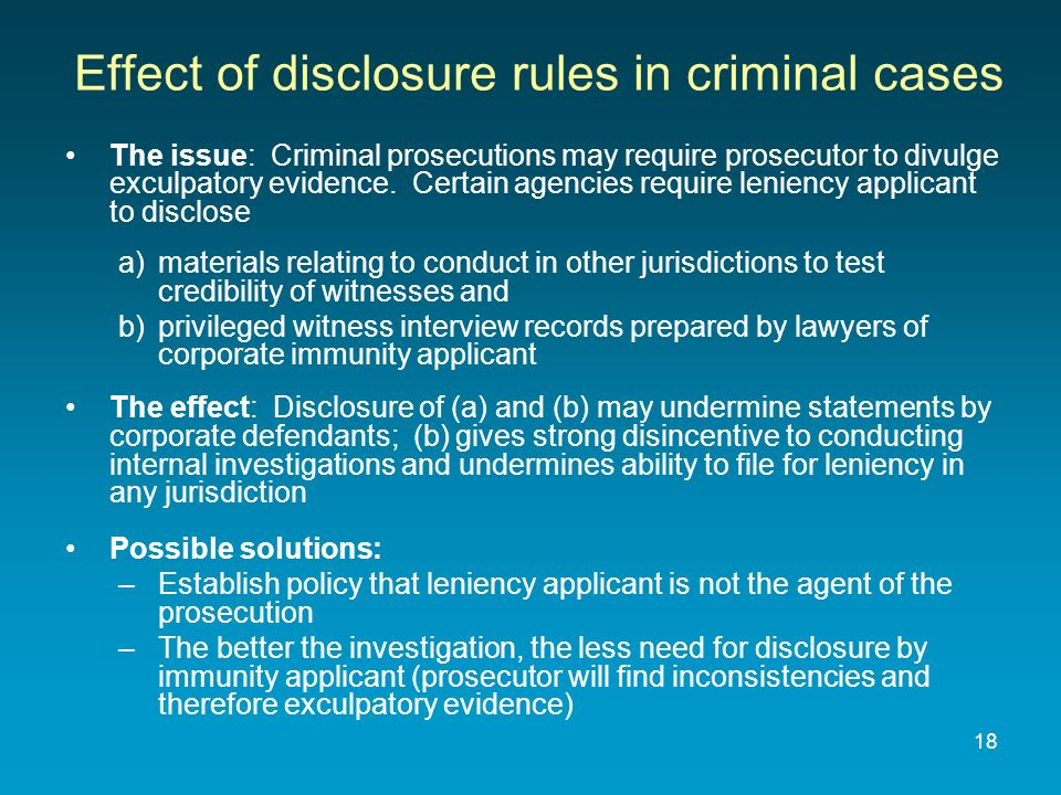 Effect of disclosure rules in criminal cases The issue: Criminal prosecutions may require prosecutor to divulge exculpatory evidence. Certain agencies