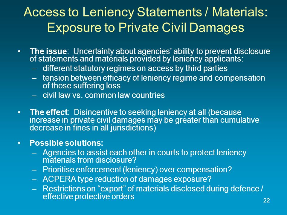 Access to Leniency Statements / Materials: Exposure to Private Civil Damages The issue: Uncertainty about agencies ability to prevent disclosure of st