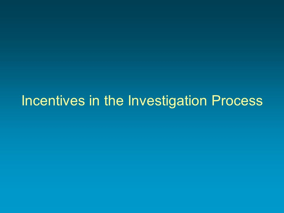 Incentives in the Investigation Process