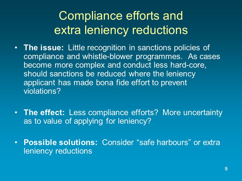9 Compliance efforts and extra leniency reductions The issue: Little recognition in sanctions policies of compliance and whistle-blower programmes. As