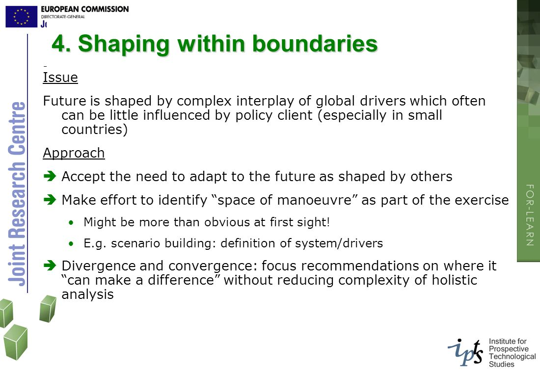 4. Shaping within boundaries Issue Future is shaped by complex interplay of global drivers which often can be little influenced by policy client (espe