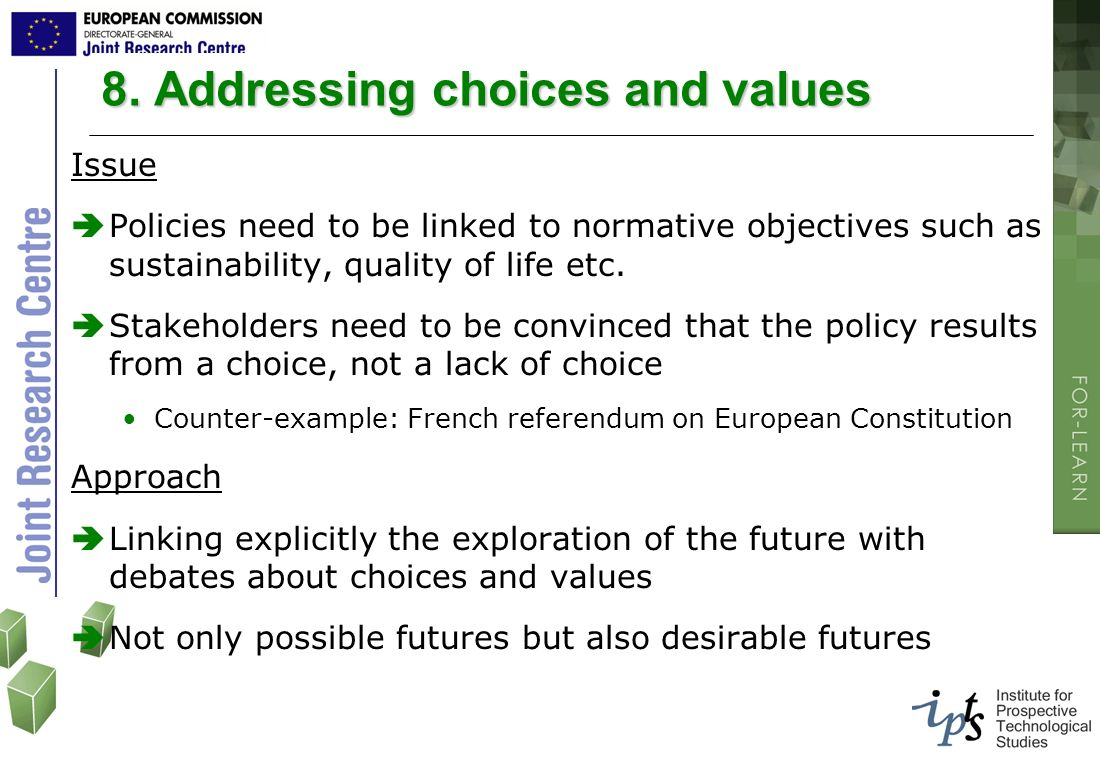 8. Addressing choices and values Issue Policies need to be linked to normative objectives such as sustainability, quality of life etc. Stakeholders ne