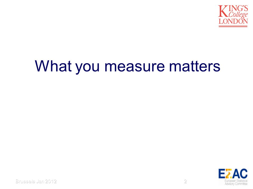 What you measure matters 2Brussels Jan 2012