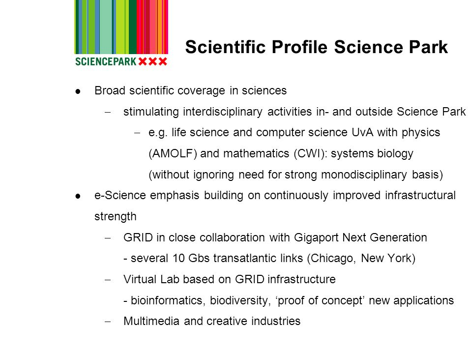 Scientific Profile Science Park Broad scientific coverage in sciences stimulating interdisciplinary activities in- and outside Science Park e.g. life
