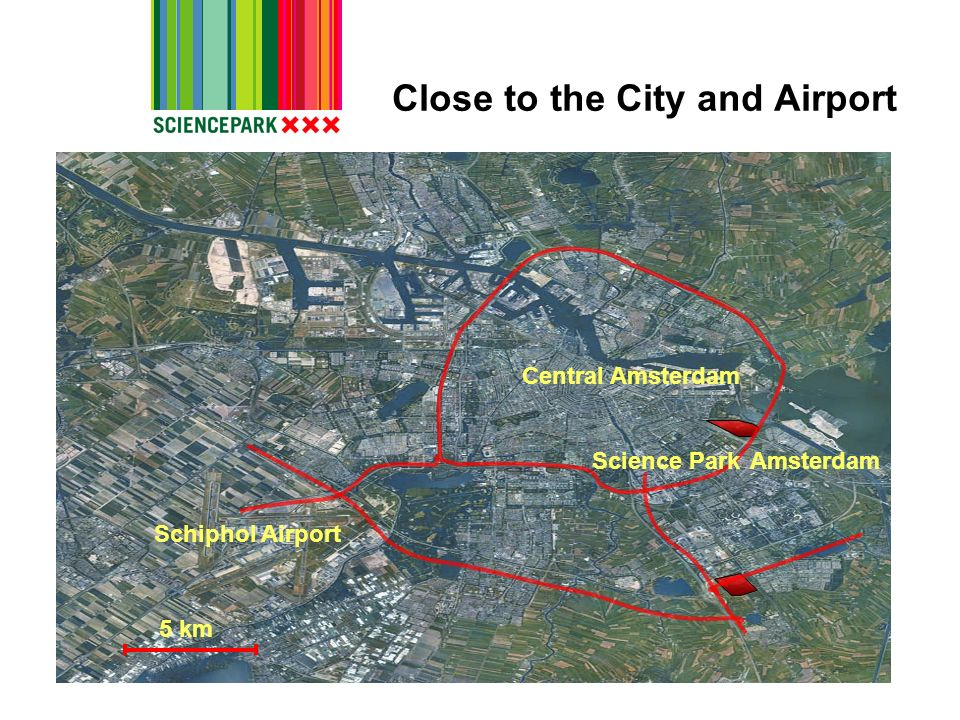 Schiphol Airport Science Park Amsterdam Central Amsterdam 5 km Close to the City and Airport