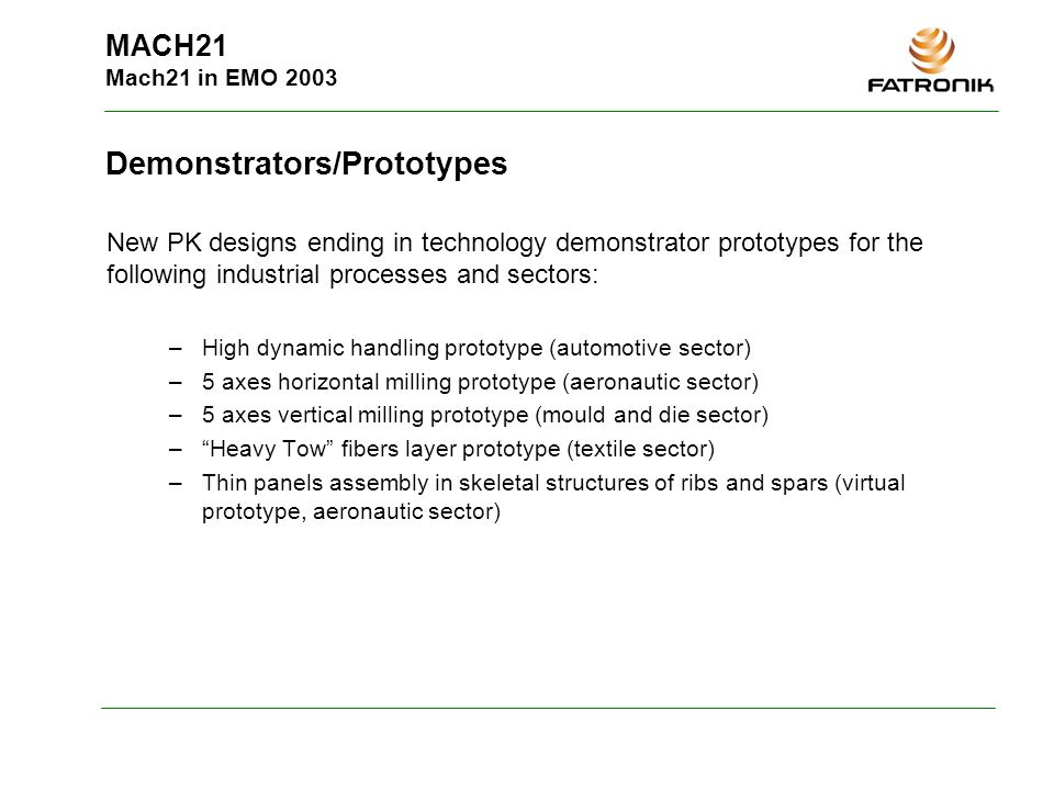 MACH21 Mach21 in EMO 2003 Demonstrators/Prototypes New PK designs ending in technology demonstrator prototypes for the following industrial processes