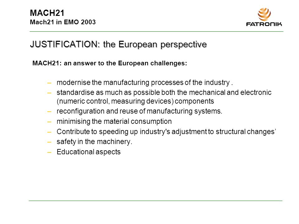 MACH21 Mach21 in EMO 2003 MACH21: an answer to the European challenges: –modernise the manufacturing processes of the industry. –standardise as much a