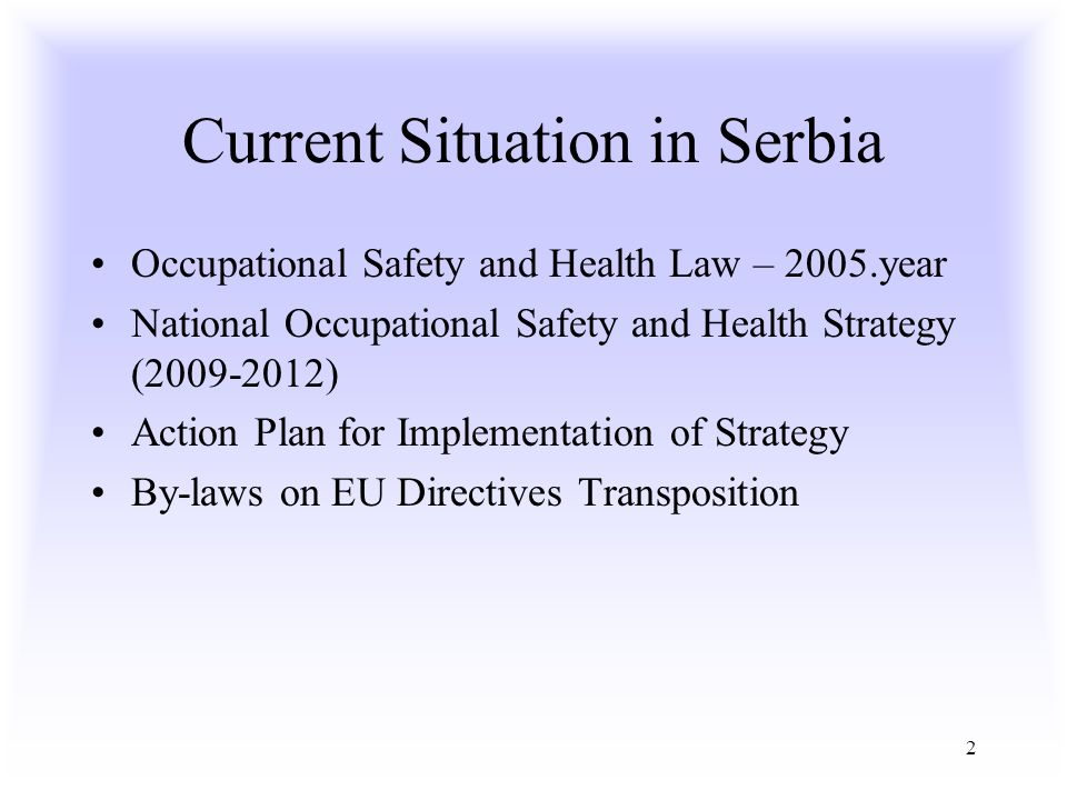 2 Current Situation in Serbia Occupational Safety and Health Law – 2005.year National Occupational Safety and Health Strategy (2009-2012) Action Plan for Implementation of Strategy By-laws on EU Directives Transposition