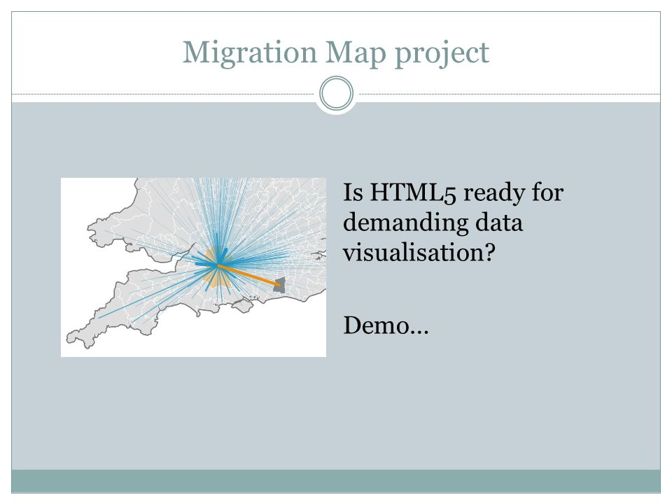 Migration Map project Is HTML5 ready for demanding data visualisation? Demo…