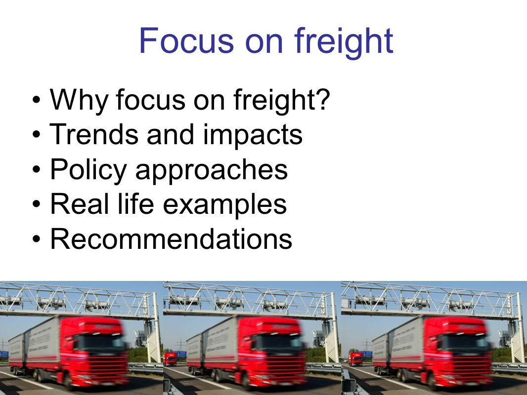 www.transportenvironment.org Focus on freight Why focus on freight? Trends and impacts Policy approaches Real life examples Recommendations