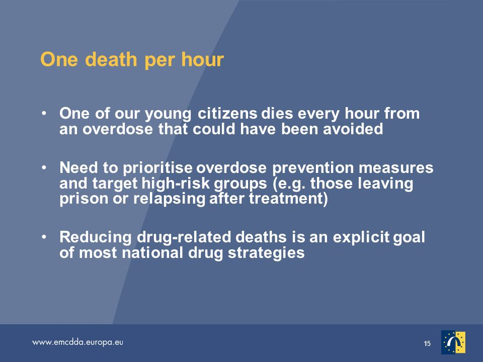 15 One death per hour One of our young citizens dies every hour from an overdose that could have been avoided Need to prioritise overdose prevention measures and target high-risk groups (e.g.