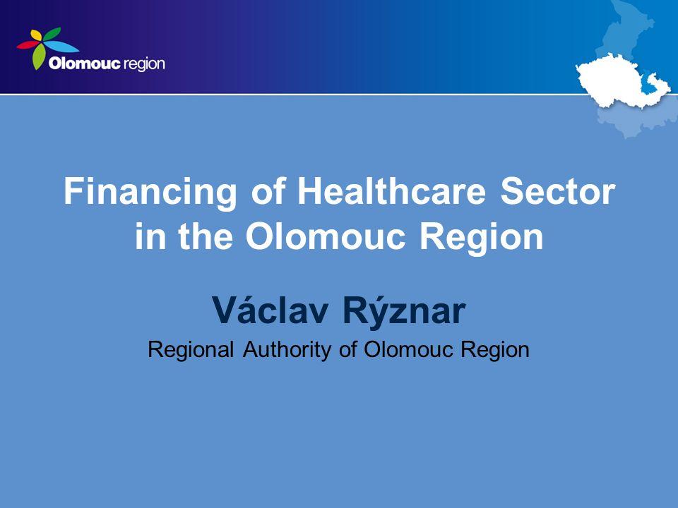 Financing of Healthcare Sector in the Olomouc Region Václav Rýznar Regional Authority of Olomouc Region