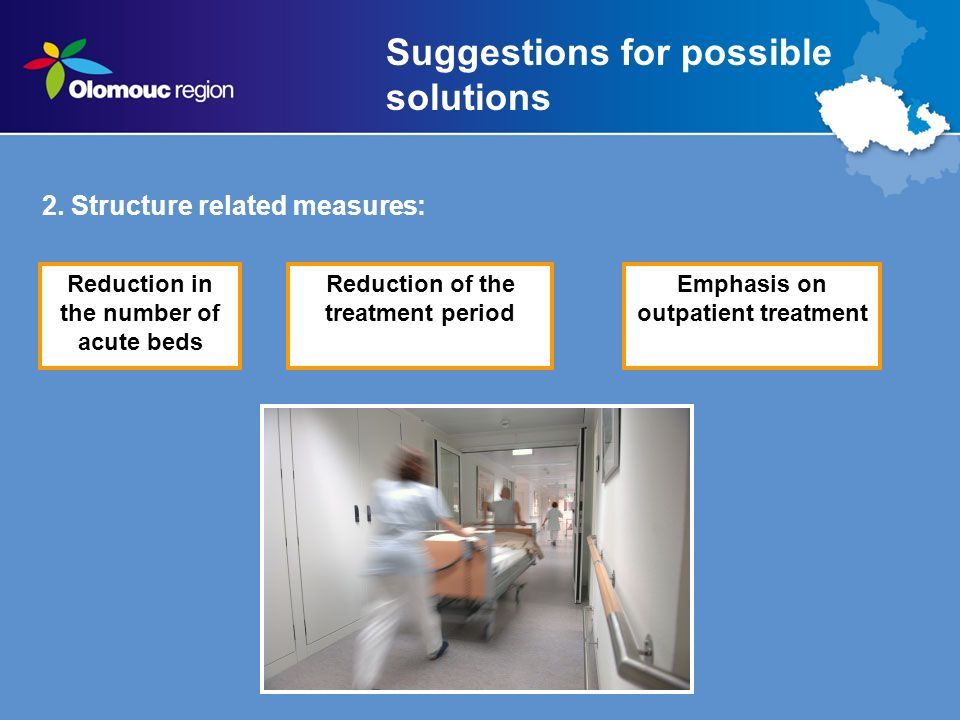 2. Structure related measures: Suggestions for possible solutions Reduction in the number of acute beds Reduction of the treatment period Emphasis on