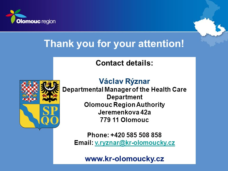 Thank you for your attention! Contact details: Václav Rýznar Departmental Manager of the Health Care Department Olomouc Region Authority Jeremenkova 4