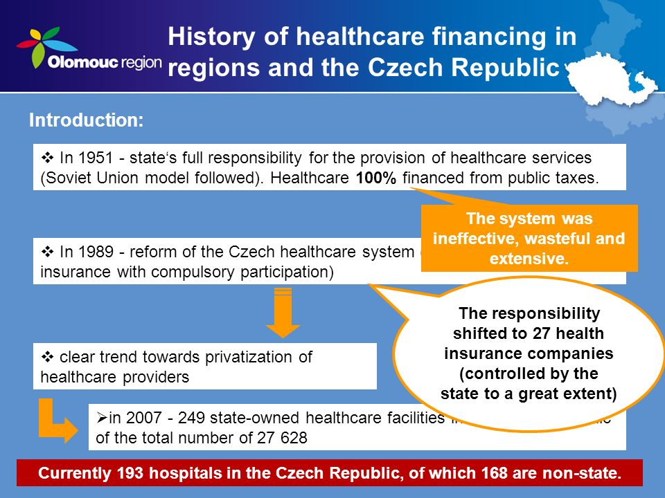 History of healthcare financing in regions and the Czech Republic Introduction: In 1951 - states full responsibility for the provision of healthcare s